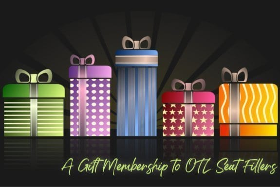 seat filler gifts, free ticket club gifts, OTL gift memberships, gift of show tickets, gift of entertainment